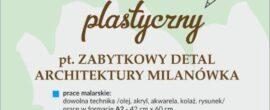 "konkurs plastyczny pt. ""zabytkowy detal architektury Milanówka"""